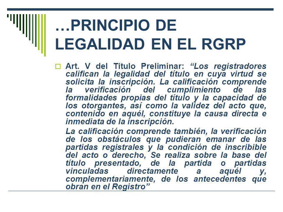 …PRINCIPIO DE LEGALIDAD EN EL RGRP Art. V del Título Preliminar: Los registradores califican la legalidad del título en cuya virtud se solicita la ins