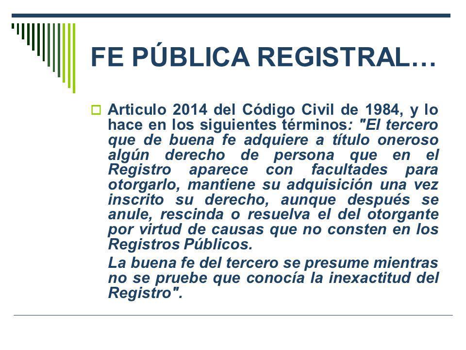 FE PÚBLICA REGISTRAL… Articulo 2014 del Código Civil de 1984, y lo hace en los siguientes términos: