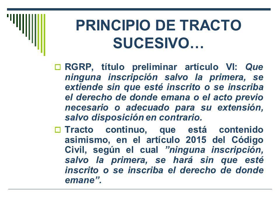 PRINCIPIO DE TRACTO SUCESIVO… RGRP, título preliminar artículo VI: Que ninguna inscripción salvo la primera, se extiende sin que esté inscrito o se in