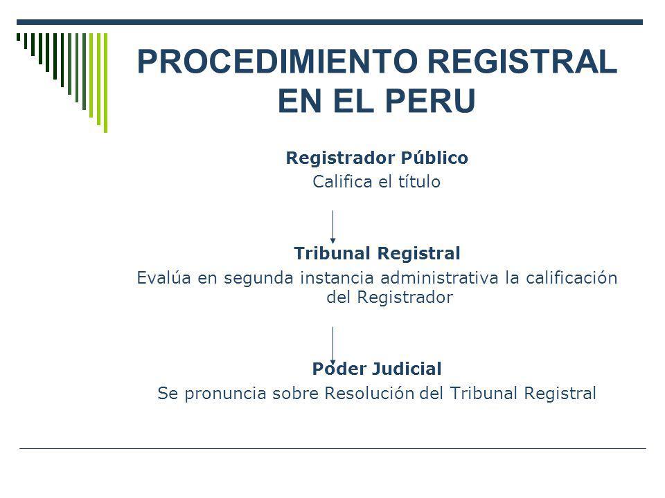 PROCEDIMIENTO REGISTRAL EN EL PERU Registrador Público Califica el título Tribunal Registral Evalúa en segunda instancia administrativa la calificació