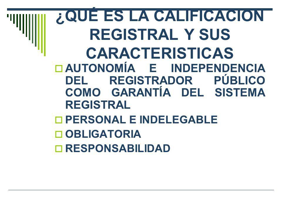 ¿QUÉ ES LA CALIFICACION REGISTRAL Y SUS CARACTERISTICAS AUTONOMÍA E INDEPENDENCIA DEL REGISTRADOR PÚBLICO COMO GARANTÍA DEL SISTEMA REGISTRAL PERSONAL