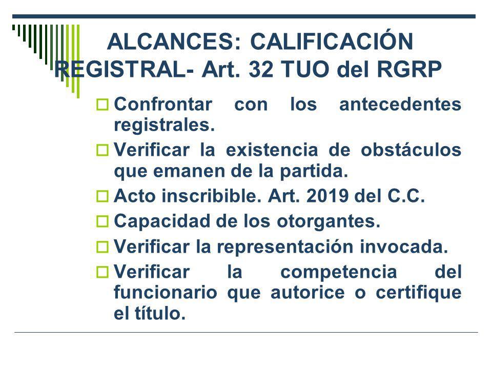 ALCANCES: CALIFICACIÓN REGISTRAL- Art. 32 TUO del RGRP Confrontar con los antecedentes registrales. Verificar la existencia de obstáculos que emanen d