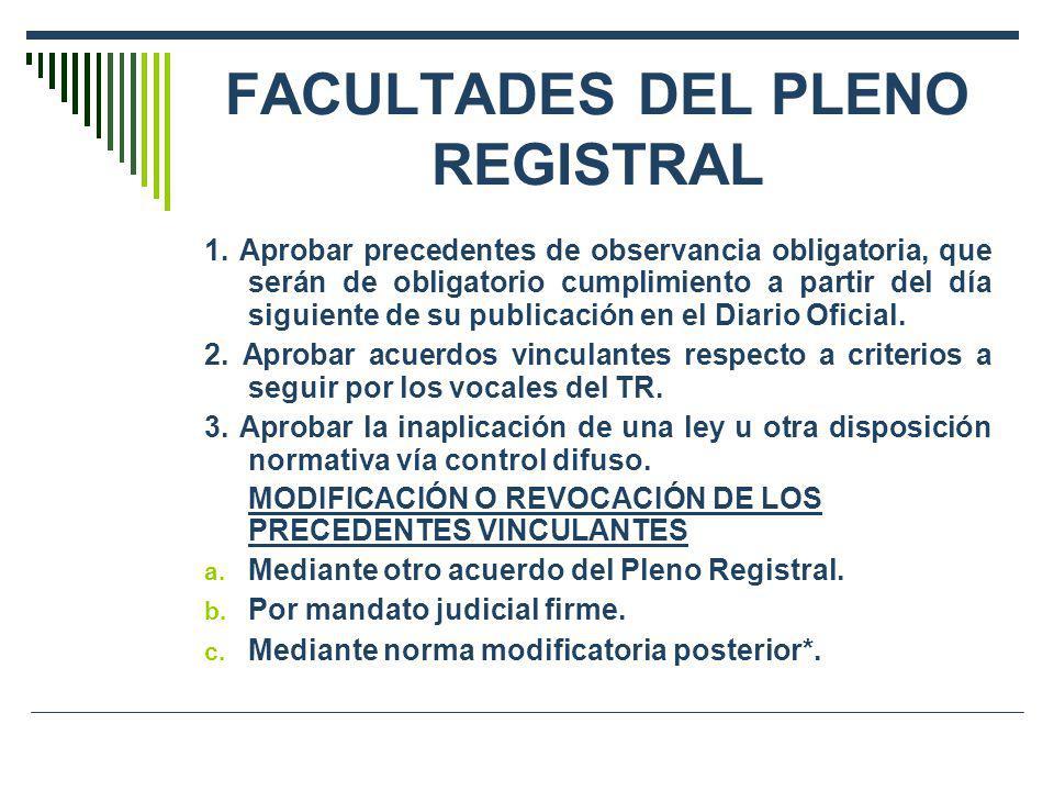 FACULTADES DEL PLENO REGISTRAL 1. Aprobar precedentes de observancia obligatoria, que serán de obligatorio cumplimiento a partir del día siguiente de