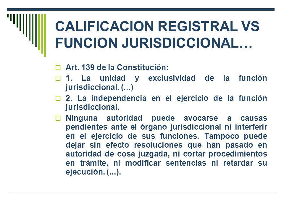 CALIFICACION REGISTRAL VS FUNCION JURISDICCIONAL… Art. 139 de la Constitución: 1. La unidad y exclusividad de la función jurisdiccional. (...) 2. La i