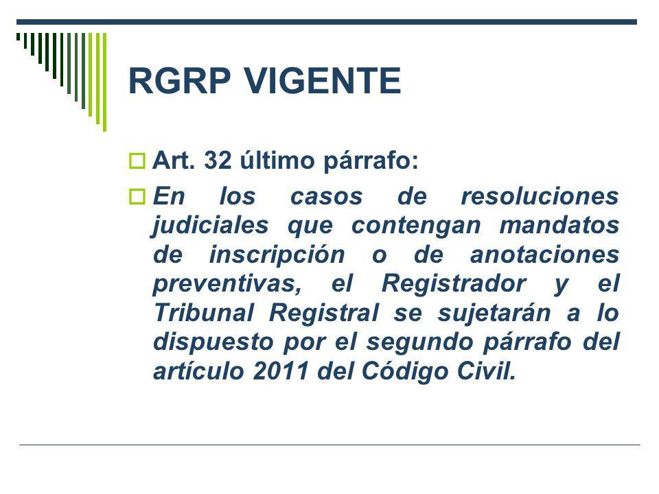 RGRP VIGENTE Art. 32 último párrafo: En los casos de resoluciones judiciales que contengan mandatos de inscripción o de anotaciones preventivas, el Re