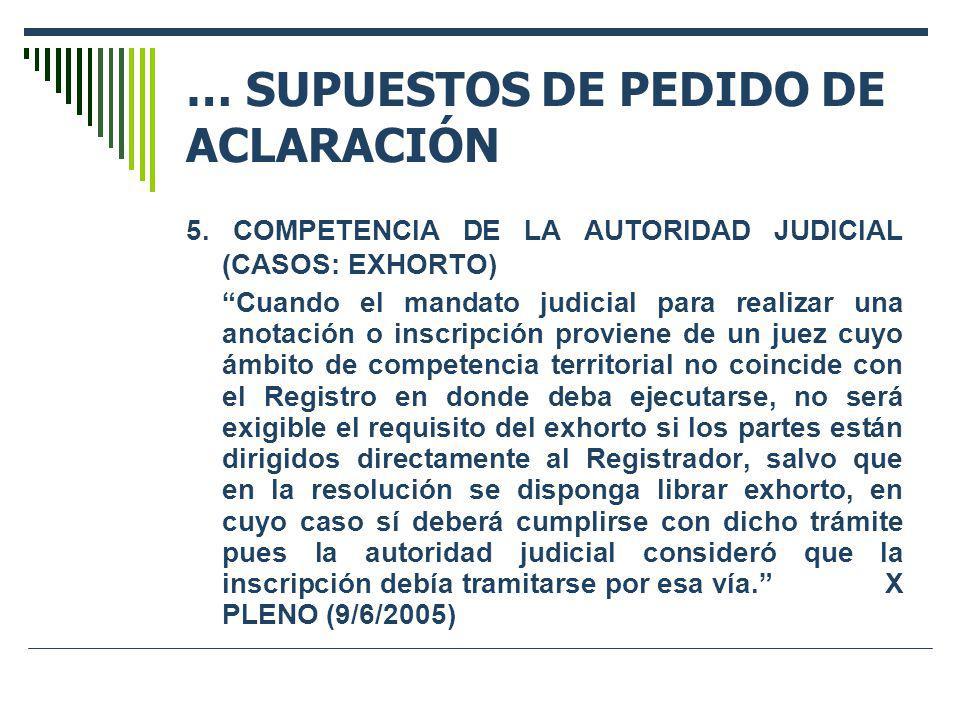 … SUPUESTOS DE PEDIDO DE ACLARACIÓN 5. COMPETENCIA DE LA AUTORIDAD JUDICIAL (CASOS: EXHORTO) Cuando el mandato judicial para realizar una anotación o