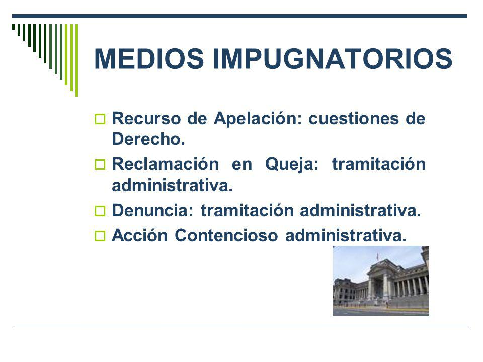 MEDIOS IMPUGNATORIOS Recurso de Apelación: cuestiones de Derecho. Reclamación en Queja: tramitación administrativa. Denuncia: tramitación administrati