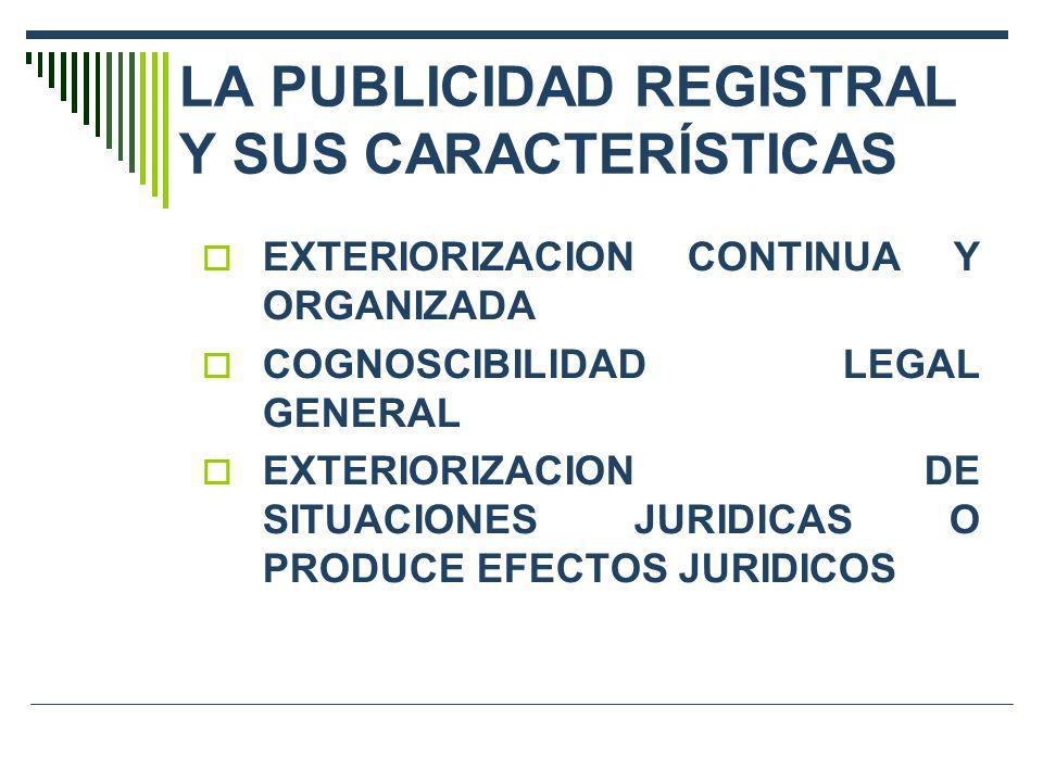 LA PUBLICIDAD REGISTRAL Y SUS CARACTERÍSTICAS EXTERIORIZACION CONTINUA Y ORGANIZADA COGNOSCIBILIDAD LEGAL GENERAL EXTERIORIZACION DE SITUACIONES JURID