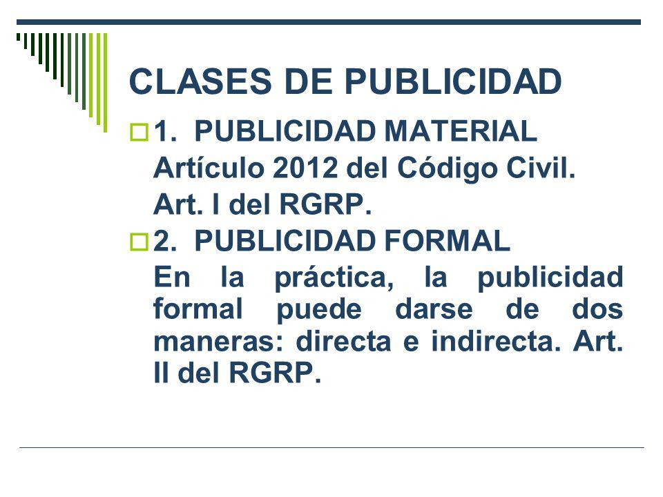 CLASES DE PUBLICIDAD 1.PUBLICIDAD MATERIAL Artículo 2012 del Código Civil. Art. I del RGRP. 2.PUBLICIDAD FORMAL En la práctica, la publicidad formal p