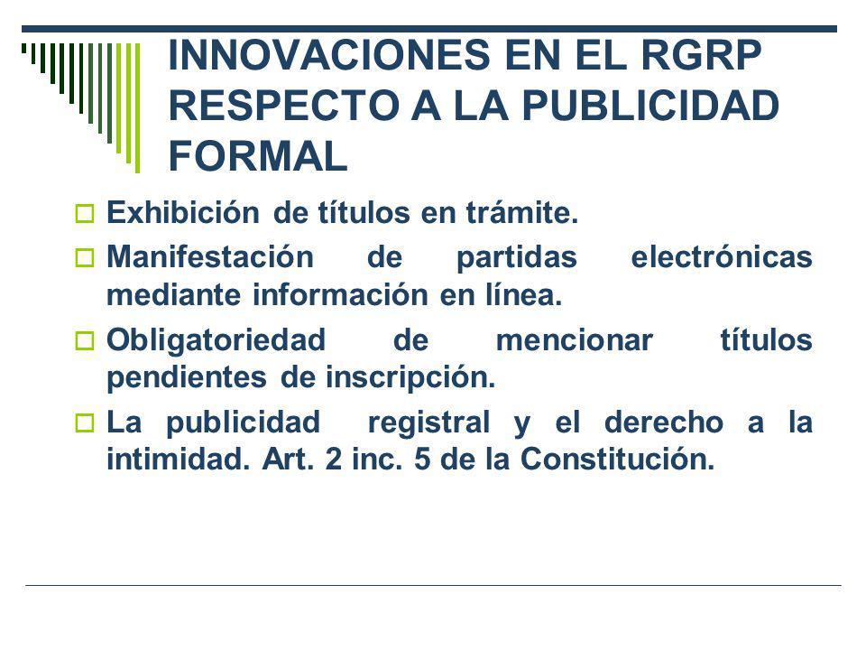 INNOVACIONES EN EL RGRP RESPECTO A LA PUBLICIDAD FORMAL Exhibición de títulos en trámite. Manifestación de partidas electrónicas mediante información