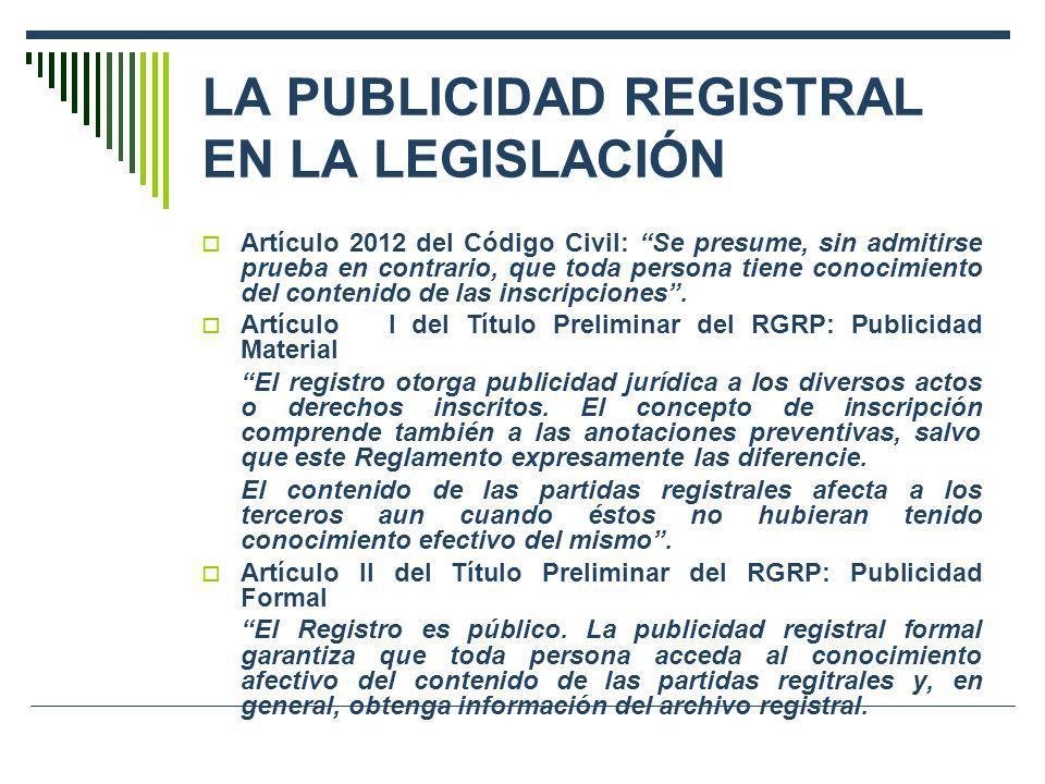 LA PUBLICIDAD REGISTRAL EN LA LEGISLACIÓN Artículo 2012 del Código Civil: Se presume, sin admitirse prueba en contrario, que toda persona tiene conoci