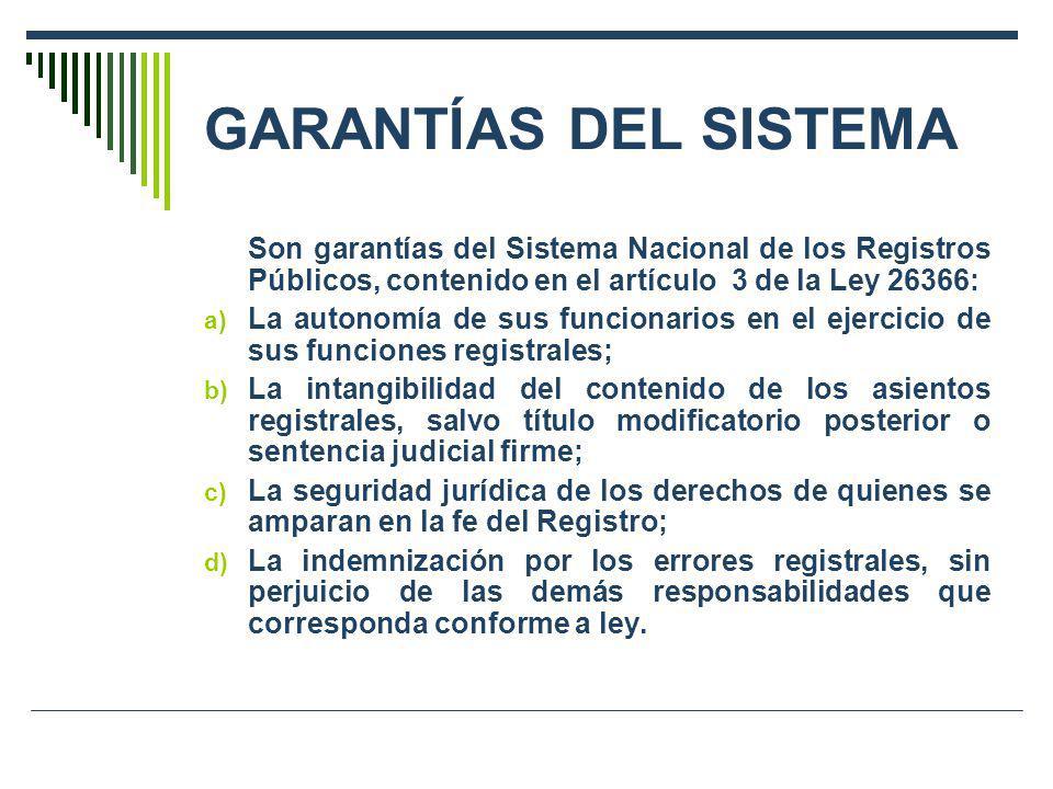 GARANTÍAS DEL SISTEMA Son garantías del Sistema Nacional de los Registros Públicos, contenido en el artículo 3 de la Ley 26366: a) La autonomía de sus