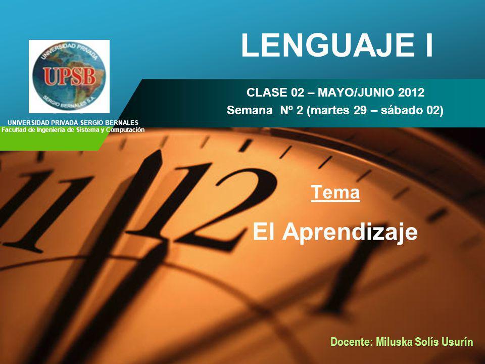 Company LOGO LENGUAJE I CLASE 02 – MAYO/JUNIO 2012 Semana Nº 2 (martes 29 – sábado 02) Tema El Aprendizaje UNIVERSIDAD PRIVADA SERGIO BERNALES Faculta