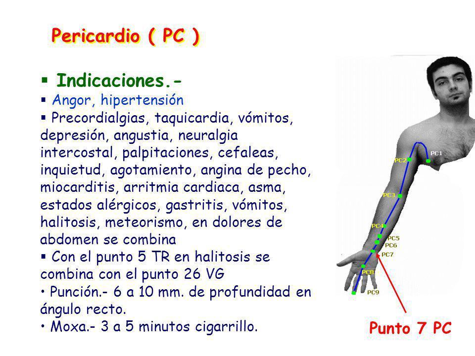Indicaciones.- Angor, hipertensión Precordialgias, taquicardia, vómitos, depresión, angustia, neuralgia intercostal, palpitaciones, cefaleas, inquietud, agotamiento, angina de pecho, miocarditis, arritmia cardiaca, asma, estados alérgicos, gastritis, vómitos, halitosis, meteorismo, en dolores de abdomen se combina Con el punto 5 TR en halitosis se combina con el punto 26 VG Punción.- 6 a 10 mm.