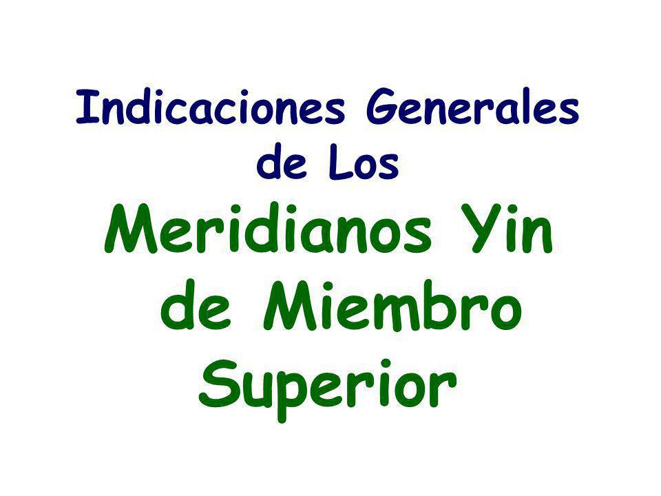 Indicaciones Generales de Los Meridianos Yin de Miembro Superior