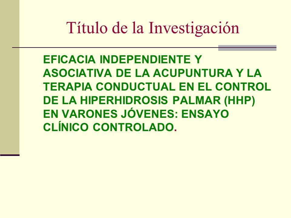 Título de la Investigación EFICACIA INDEPENDIENTE Y ASOCIATIVA DE LA ACUPUNTURA Y LA TERAPIA CONDUCTUAL EN EL CONTROL DE LA HIPERHIDROSIS PALMAR (HHP)