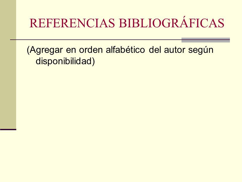 REFERENCIAS BIBLIOGRÁFICAS (Agregar en orden alfabético del autor según disponibilidad)