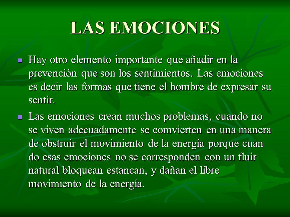 LAS EMOCIONES Hay otro elemento importante que añadir en la prevención que son los sentimientos. Las emociones es decir las formas que tiene el hombre