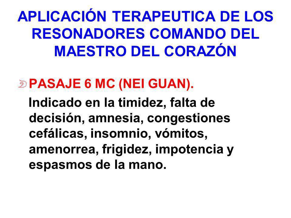 APLICACIÓN TERAPEUTICA DE LOS RESONADORES COMANDO DEL MAESTRO DEL CORAZÓN PASAJE 6 MC (NEI GUAN). Indicado en la timidez, falta de decisión, amnesia,