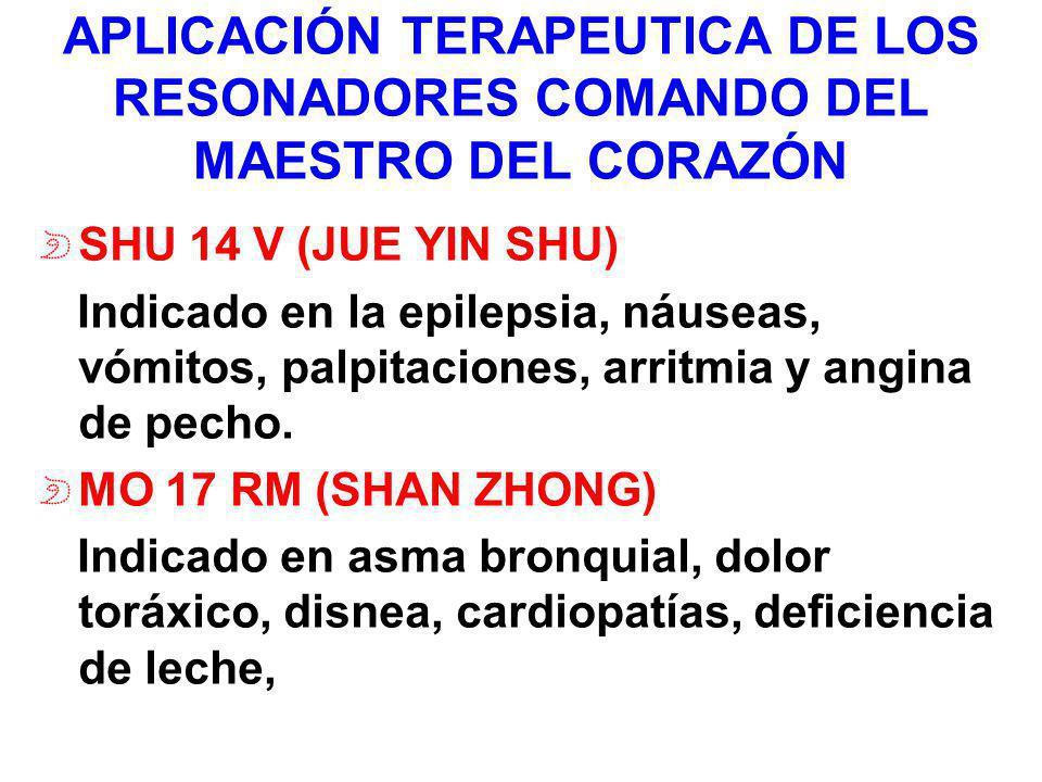 APLICACIÓN TERAPEUTICA DE LOS RESONADORES COMANDO DEL MAESTRO DEL CORAZÓN SHU 14 V (JUE YIN SHU) Indicado en la epilepsia, náuseas, vómitos, palpitaci