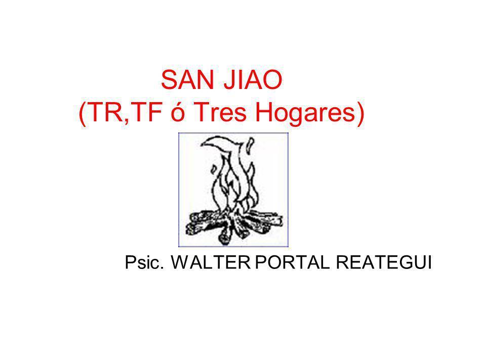 SAN JIAO (TR,TF ó Tres Hogares) Psic. WALTER PORTAL REATEGUI