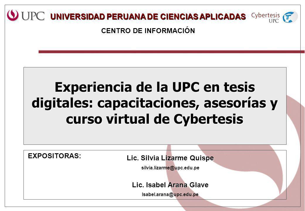 Experiencia de la UPC en tesis digitales: capacitaciones, asesorías y curso virtual de Cybertesis Lic. Silvia Lizarme Quispe silvia.lizarme@upc.edu.pe