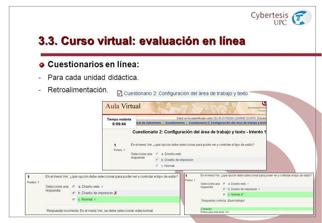 3.3. Curso virtual: evaluación en línea Cuestionarios en línea: - -Para cada unidad didáctica. - -Retroalimentación.