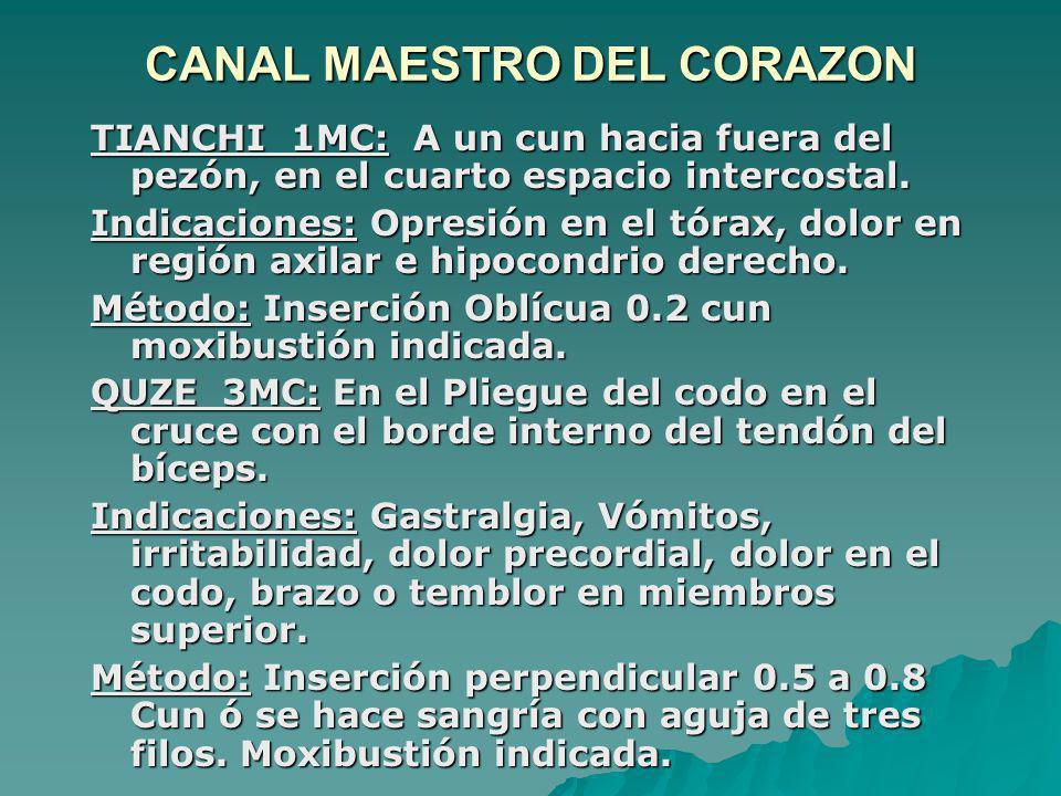 CANAL MAESTRO DEL CORAZON TIANCHI 1MC: A un cun hacia fuera del pezón, en el cuarto espacio intercostal. Indicaciones: Opresión en el tórax, dolor en