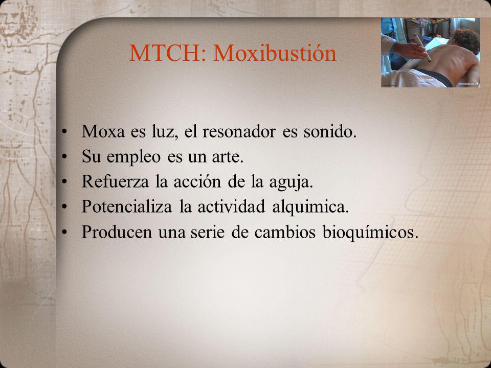 MTCH: Moxibustión Moxa es luz, el resonador es sonido. Su empleo es un arte. Refuerza la acción de la aguja. Potencializa la actividad alquimica. Prod
