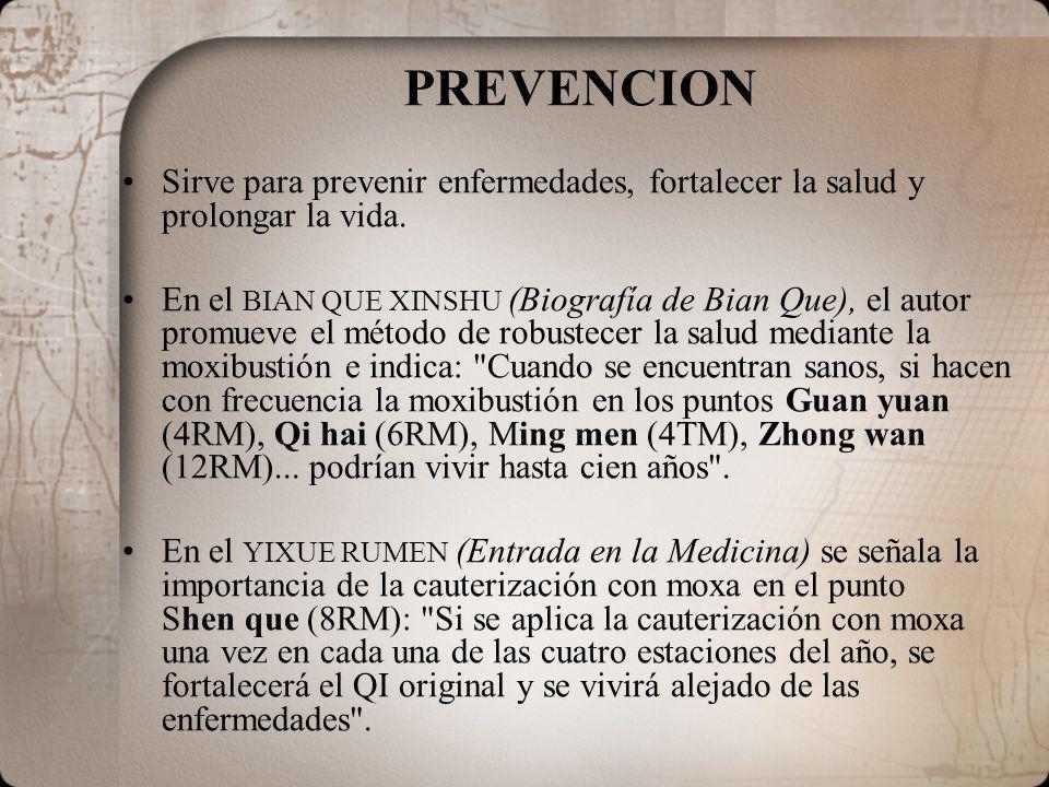 PREVENCION Sirve para prevenir enfermedades, fortalecer la salud y prolongar la vida. En el BIAN QUE XINSHU (Biografía de Bian Que), el autor promueve
