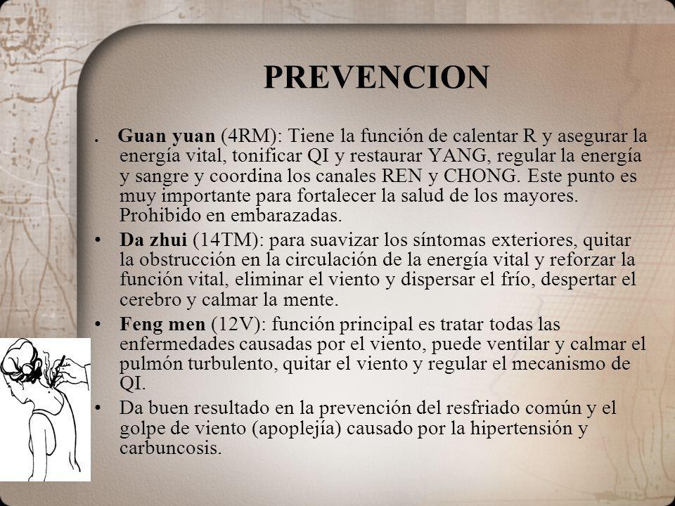 PREVENCION. Guan yuan (4RM): Tiene la función de calentar R y asegurar la energía vital, tonificar QI y restaurar YANG, regular la energía y sangre y
