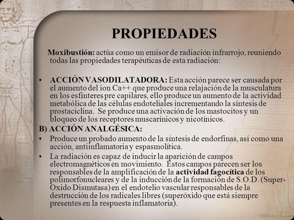 PROPIEDADES Moxibustión: actúa como un emisor de radiación infrarrojo, reuniendo todas las propiedades terapéuticas de esta radiación: ACCIÓN VASODILA