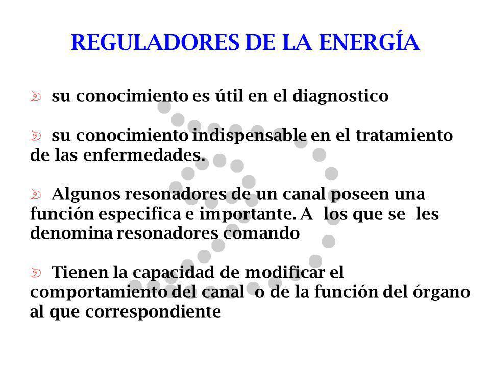 REGULADORES DE LA ENERGÍA su conocimiento es útil en el diagnostico su conocimiento indispensable en el tratamiento de las enfermedades. Algunos reson