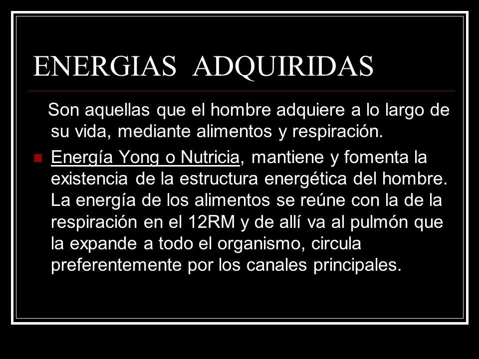 ENERGIAS ADQUIRIDAS Son aquellas que el hombre adquiere a lo largo de su vida, mediante alimentos y respiración. Energía Yong o Nutricia, mantiene y f