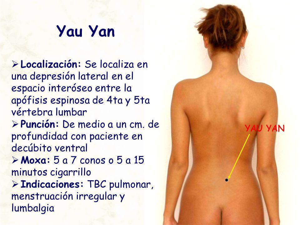 YAU YAN Yau Yan Localización: Se localiza en una depresión lateral en el espacio interóseo entre la apófisis espinosa de 4ta y 5ta vértebra lumbar Pun