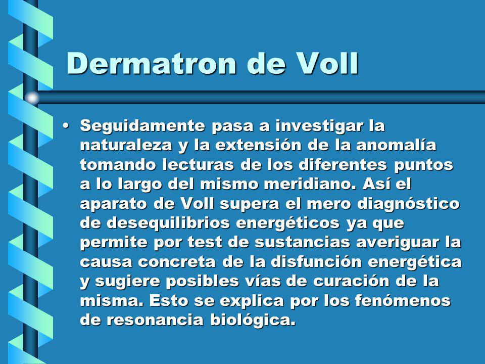 Dermatron de Voll Seguidamente pasa a investigar la naturaleza y la extensión de la anomalía tomando lecturas de los diferentes puntos a lo largo del mismo meridiano.