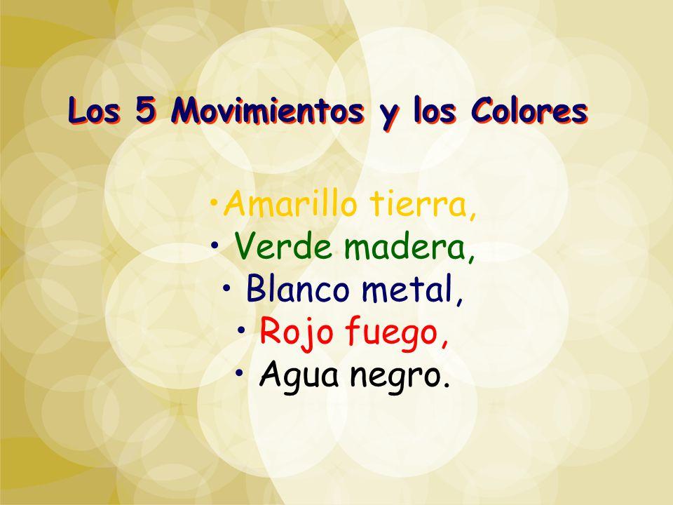 Los 5 Movimientos y los Colores Amarillo tierra, Verde madera, Blanco metal, Rojo fuego, Agua negro.
