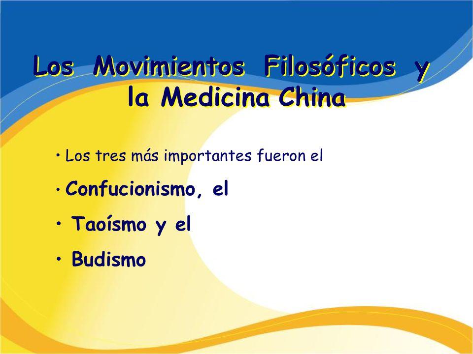 Los Movimientos Filosóficos y la Medicina China Los tres más importantes fueron el Confucionismo, el Taoísmo y el Budismo