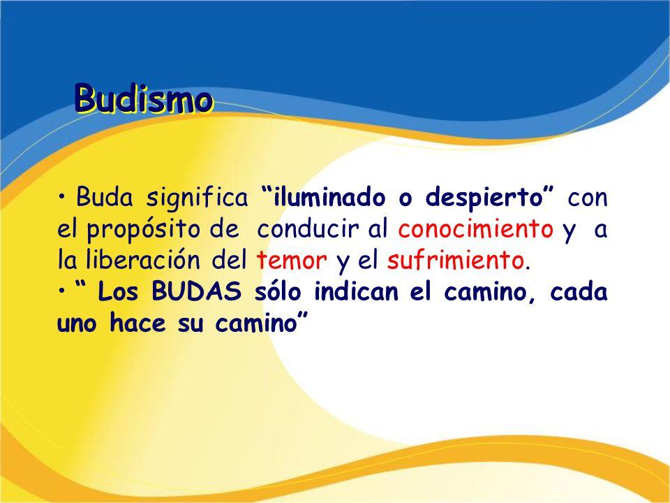 Budismo Buda significa iluminado o despierto con el propósito de conducir al conocimiento y a la liberación del temor y el sufrimiento. Los BUDAS sólo