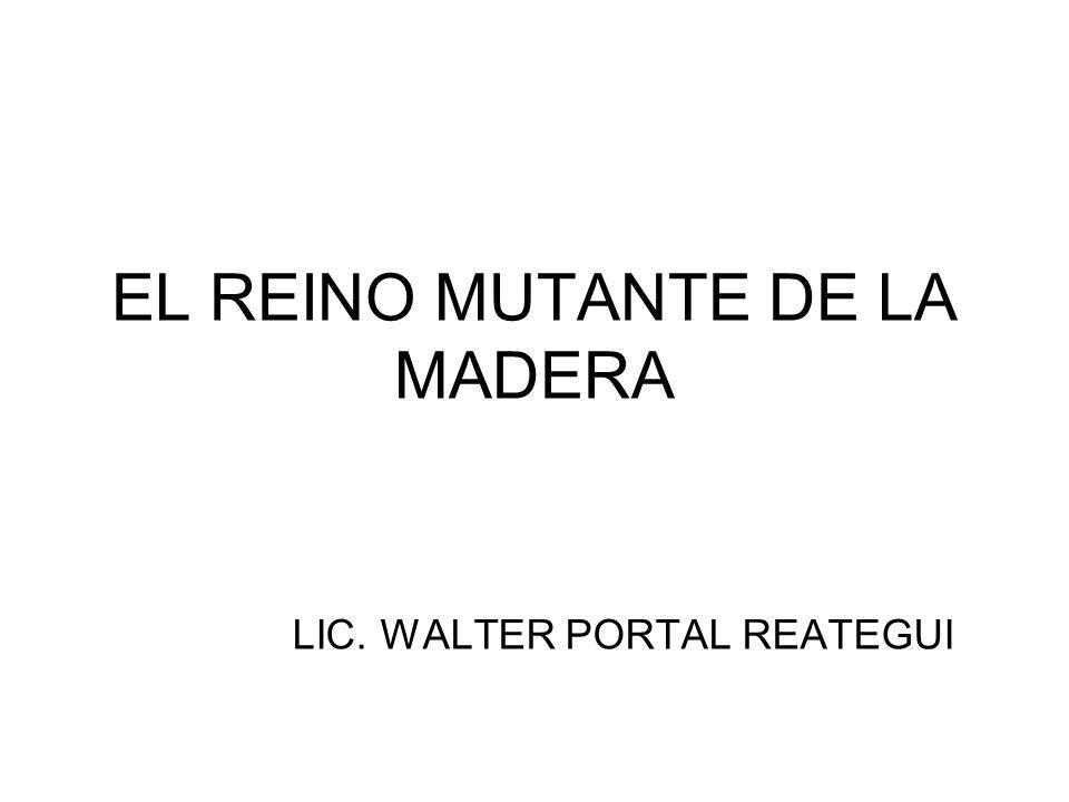 EL REINO MUTANTE DE LA MADERA LIC. WALTER PORTAL REATEGUI