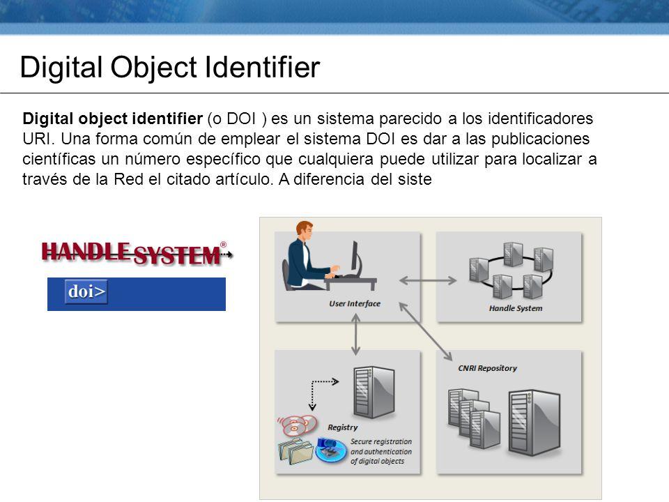 Digital Object Identifier Digital object identifier (o DOI ) es un sistema parecido a los identificadores URI.