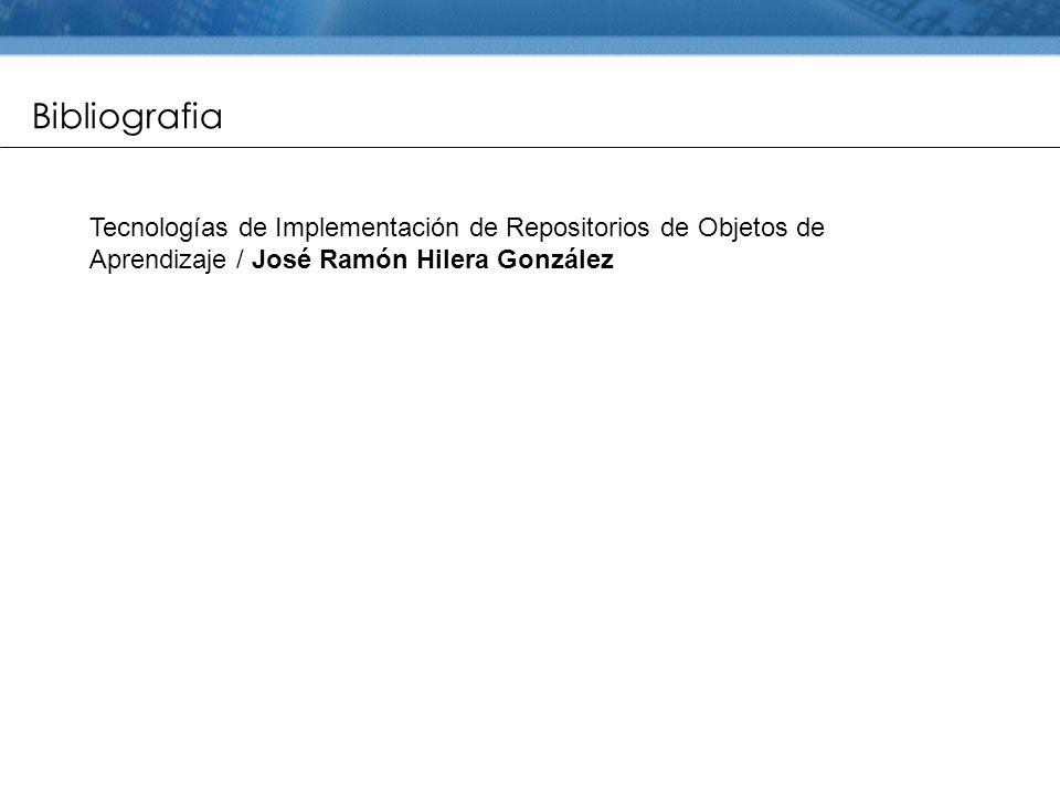Bibliografia Tecnologías de Implementación de Repositorios de Objetos de Aprendizaje / José Ramón Hilera González