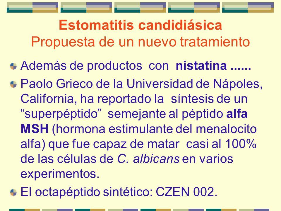 Estomatitis candidiásica Propuesta de un nuevo tratamiento Además de productos con nistatina...... Paolo Grieco de la Universidad de Nápoles, Californ