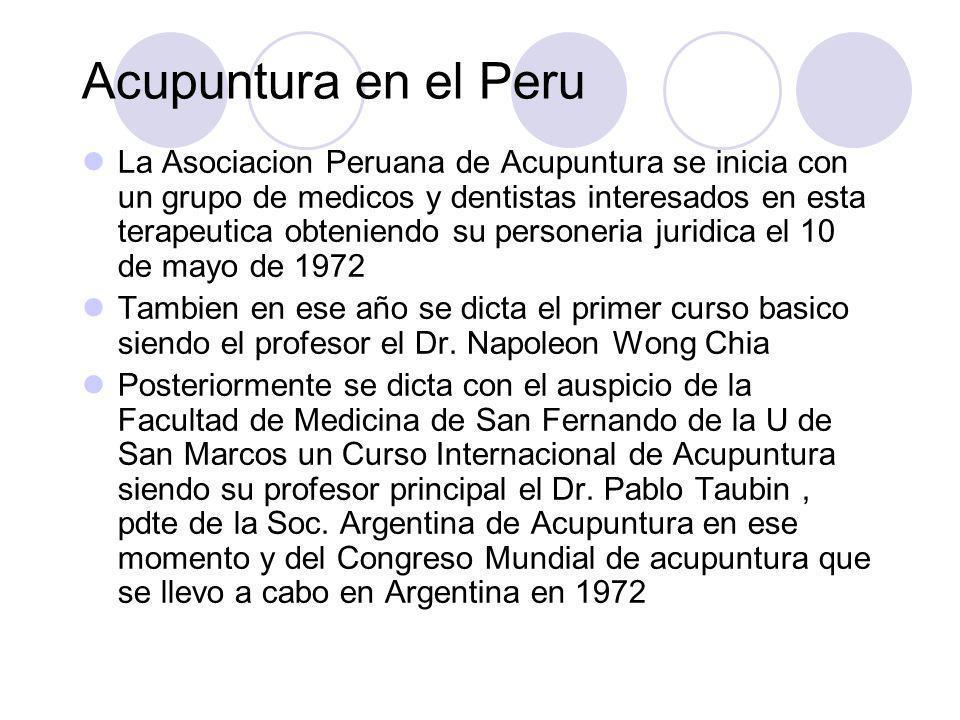 Acupuntura en el Peru La Asociacion Peruana de Acupuntura se inicia con un grupo de medicos y dentistas interesados en esta terapeutica obteniendo su personeria juridica el 10 de mayo de 1972 Tambien en ese año se dicta el primer curso basico siendo el profesor el Dr.