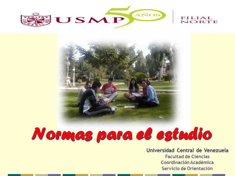 Universidad Central de Venezuela Facultad de Ciencias Coordinación Académica Servicio de Orientación Normas para el estudio