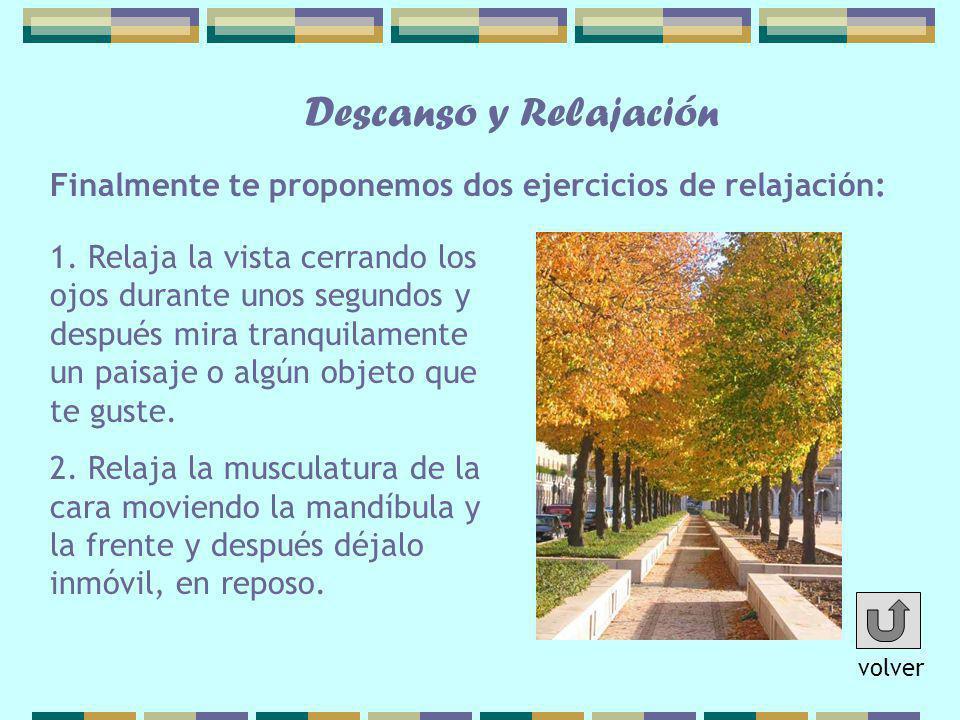 Finalmente te proponemos dos ejercicios de relajación: Descanso y Relajación 1. Relaja la vista cerrando los ojos durante unos segundos y después mira