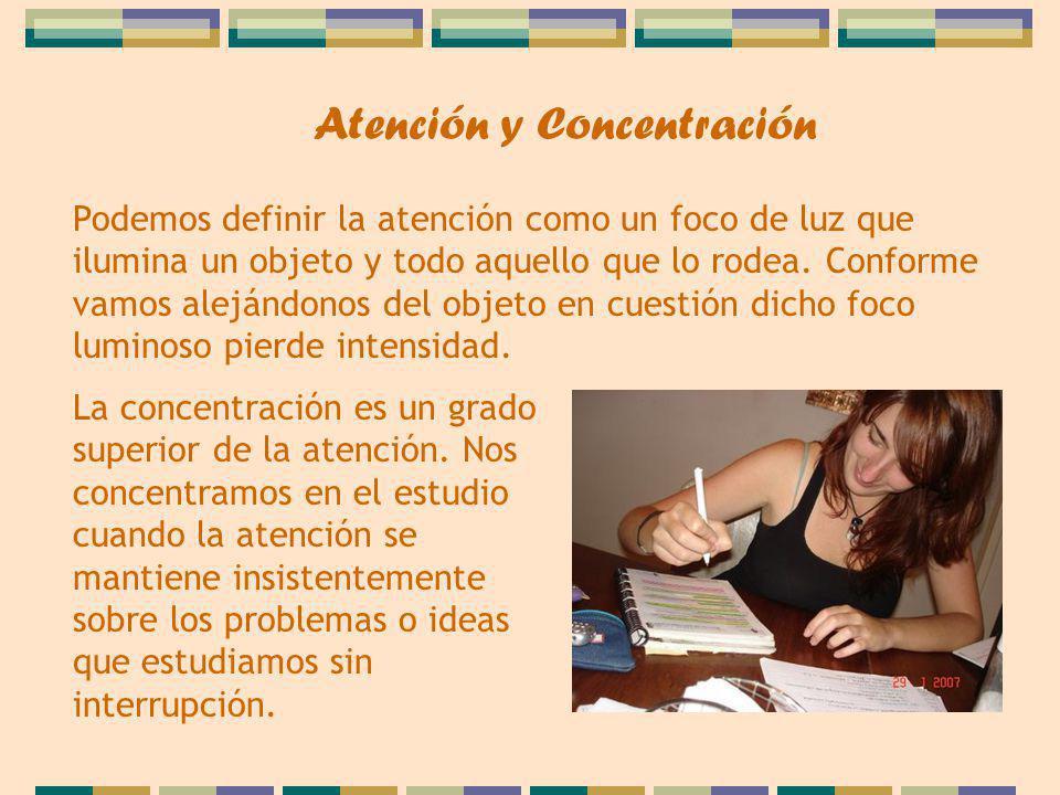 Atención y Concentración Podemos definir la atención como un foco de luz que ilumina un objeto y todo aquello que lo rodea. Conforme vamos alejándonos