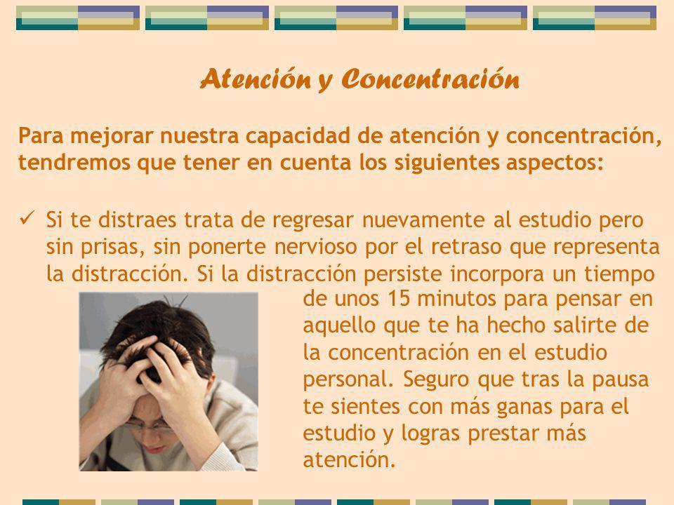 Para mejorar nuestra capacidad de atención y concentración, tendremos que tener en cuenta los siguientes aspectos: Si te distraes trata de regresar nuevamente al estudio pero sin prisas, sin ponerte nervioso por el retraso que representa la distracción.