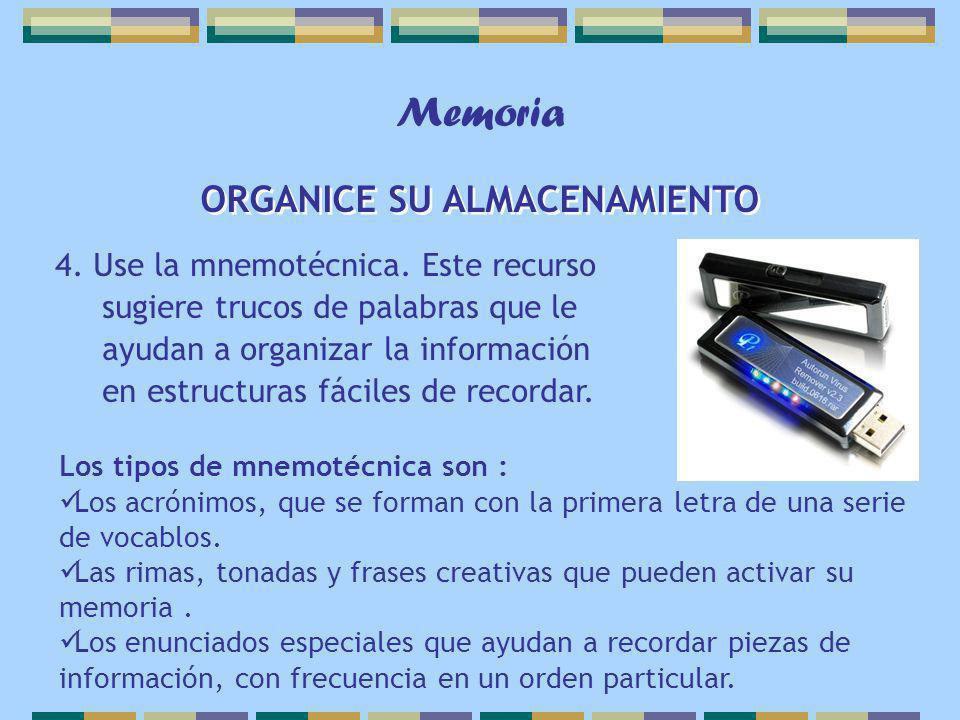 Memoria 4. Use la mnemotécnica. Este recurso sugiere trucos de palabras que le ayudan a organizar la información en estructuras fáciles de recordar. O