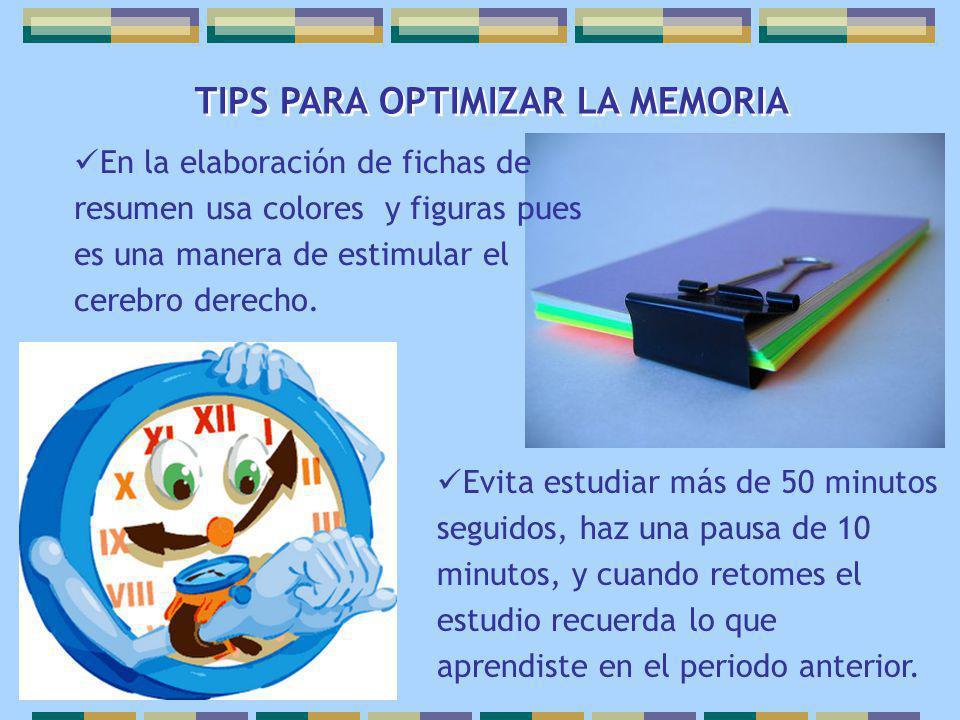 TIPS PARA OPTIMIZAR LA MEMORIA En la elaboración de fichas de resumen usa colores y figuras pues es una manera de estimular el cerebro derecho. Evita